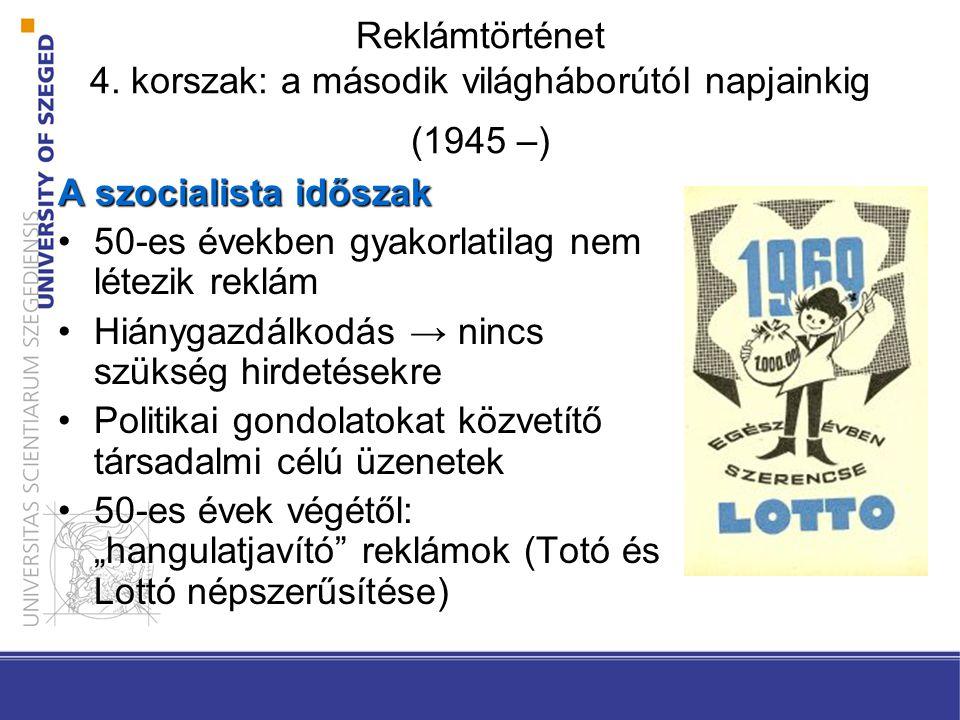 Reklámtörténet 4. korszak: a második világháborútól napjainkig (1945 –) A szocialista időszak 50-es években gyakorlatilag nem létezik reklám50-es évek