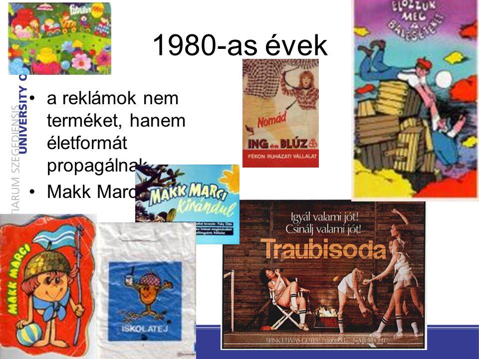 1980-as évek a reklámok nem terméket, hanem életformát propagálnaka reklámok nem terméket, hanem életformát propagálnak Makk MarciMakk Marci