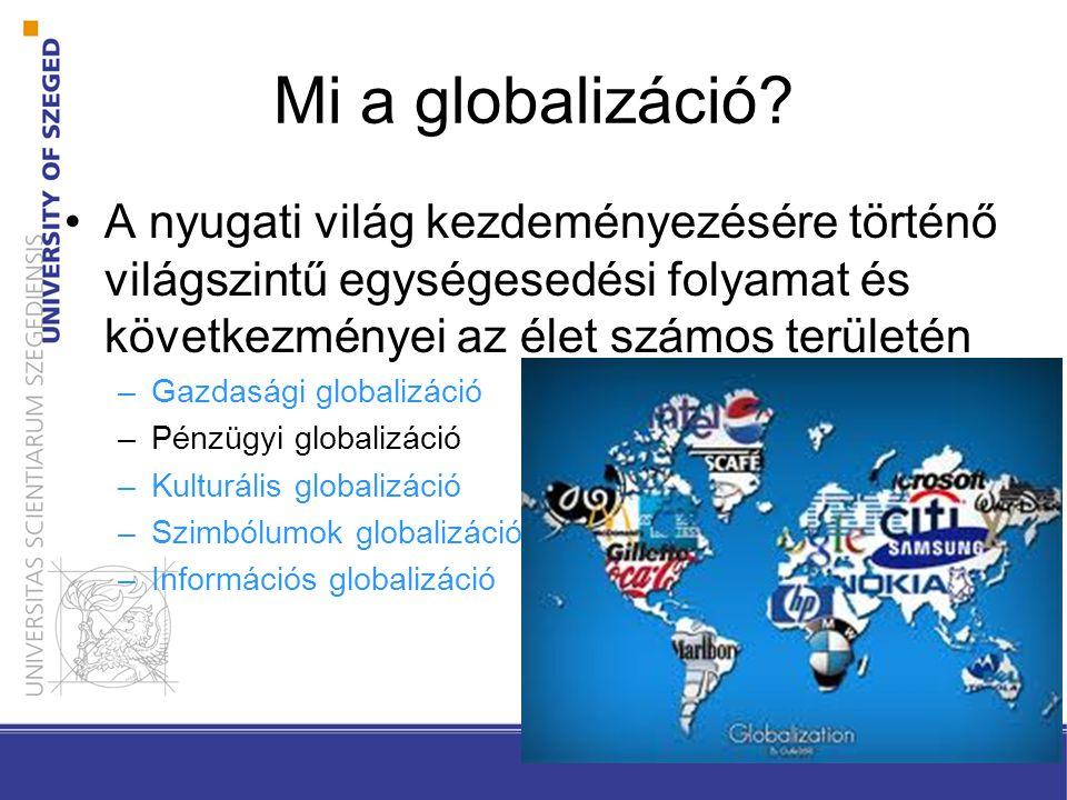 Mi a globalizáció? A nyugati világ kezdeményezésére történő világszintű egységesedési folyamat és következményei az élet számos területén –Gazdasági g