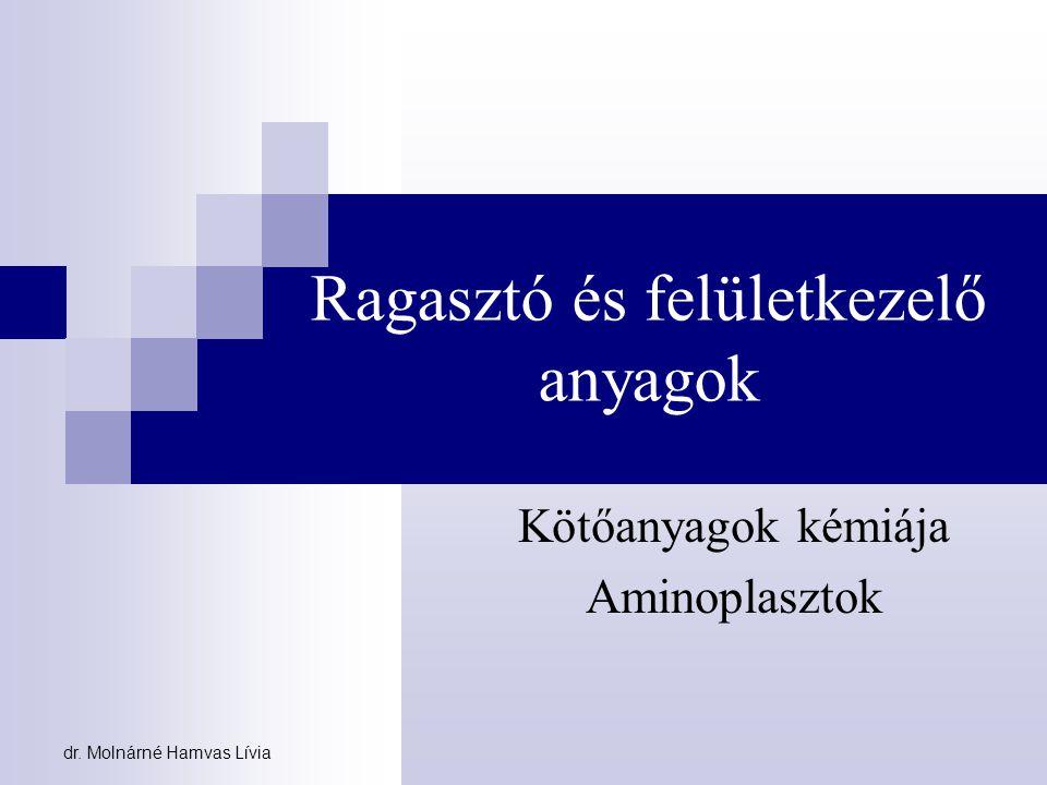 dr. Molnárné Hamvas Lívia Ragasztó és felületkezelő anyagok Kötőanyagok kémiája Aminoplasztok