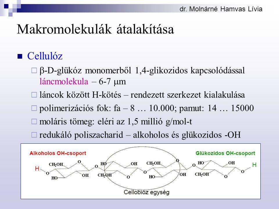 dr. Molnárné Hamvas Lívia Makromolekulák átalakítása Cellulóz   -D-glükóz monomerből 1,4-glikozidos kapcsolódással láncmolekula – 6-7  m  láncok k