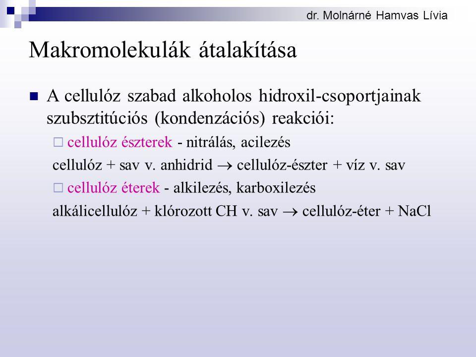 dr. Molnárné Hamvas Lívia Makromolekulák átalakítása A cellulóz szabad alkoholos hidroxil-csoportjainak szubsztitúciós (kondenzációs) reakciói:  cell