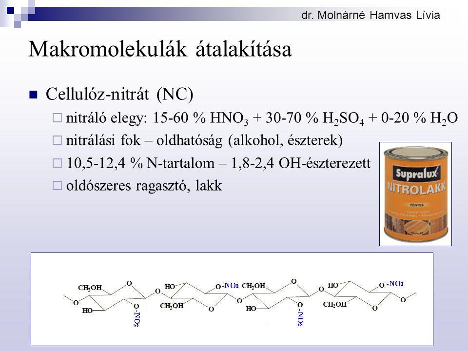 dr. Molnárné Hamvas Lívia Makromolekulák átalakítása Cellulóz-nitrát (NC)  nitráló elegy: 15-60 % HNO 3 + 30-70 % H 2 SO 4 + 0-20 % H 2 O  nitrálási
