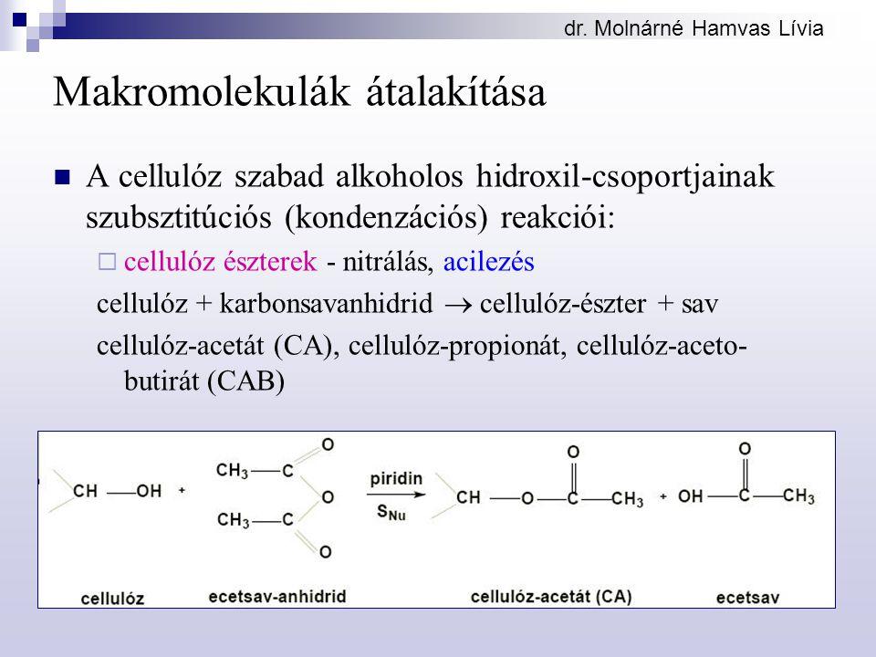 Makromolekulák átalakítása A cellulóz szabad alkoholos hidroxil-csoportjainak szubsztitúciós (kondenzációs) reakciói:  cellulóz észterek - nitrálás,