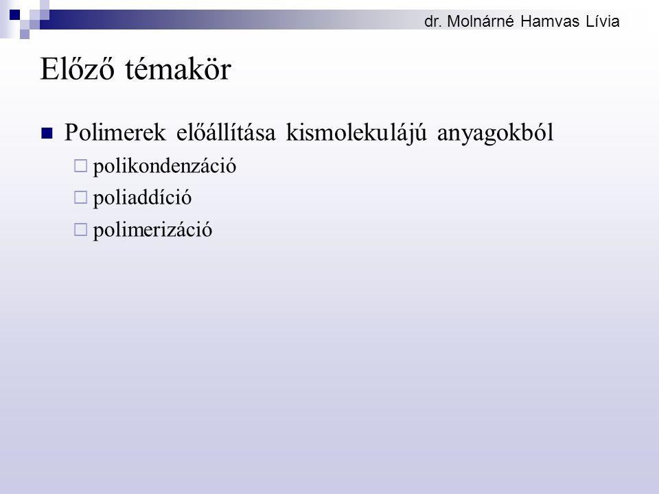 dr. Molnárné Hamvas Lívia Előző témakör Polimerek előállítása kismolekulájú anyagokból  polikondenzáció  poliaddíció  polimerizáció