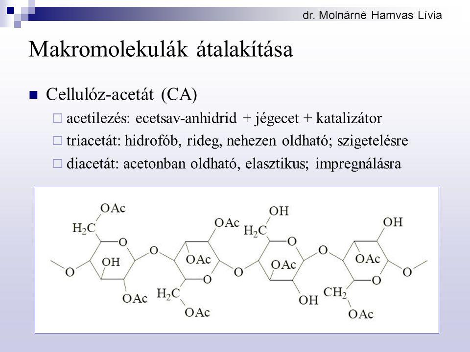 dr. Molnárné Hamvas Lívia Makromolekulák átalakítása Cellulóz-acetát (CA)  acetilezés: ecetsav-anhidrid + jégecet + katalizátor  triacetát: hidrofób