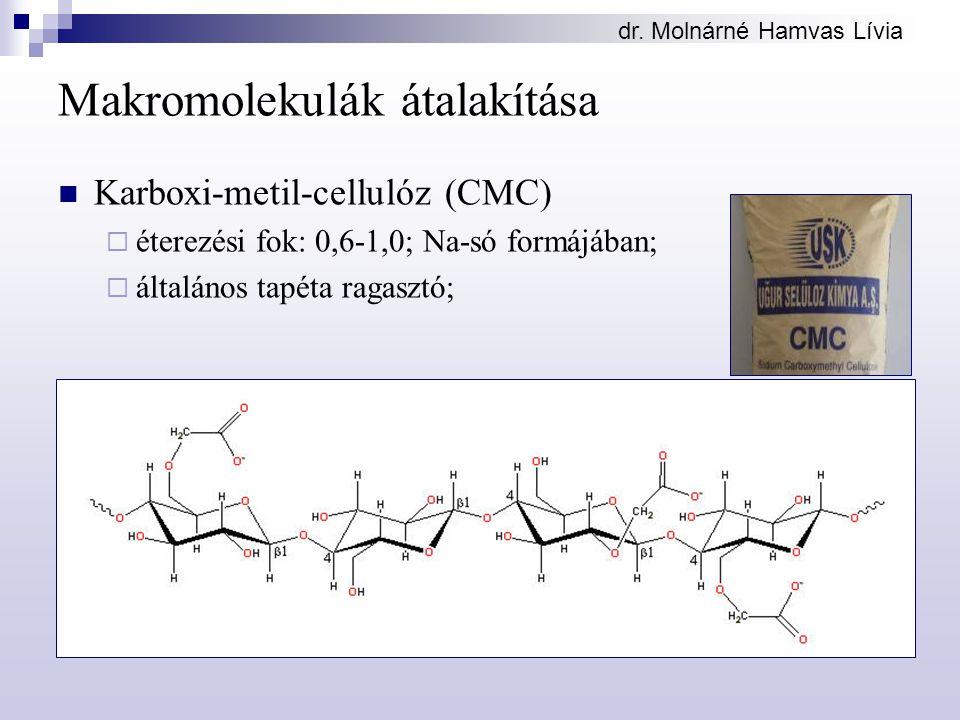 dr. Molnárné Hamvas Lívia Makromolekulák átalakítása Karboxi-metil-cellulóz (CMC)  éterezési fok: 0,6-1,0; Na-só formájában;  általános tapéta ragas