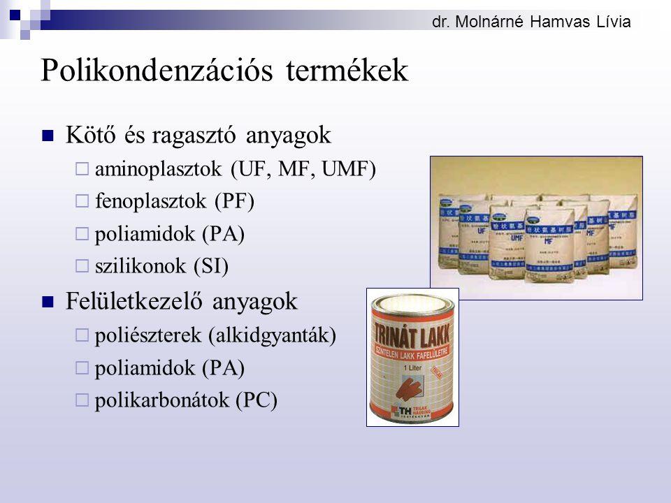 dr. Molnárné Hamvas Lívia Polikondenzációs termékek Kötő és ragasztó anyagok  aminoplasztok (UF, MF, UMF)  fenoplasztok (PF)  poliamidok (PA)  szi