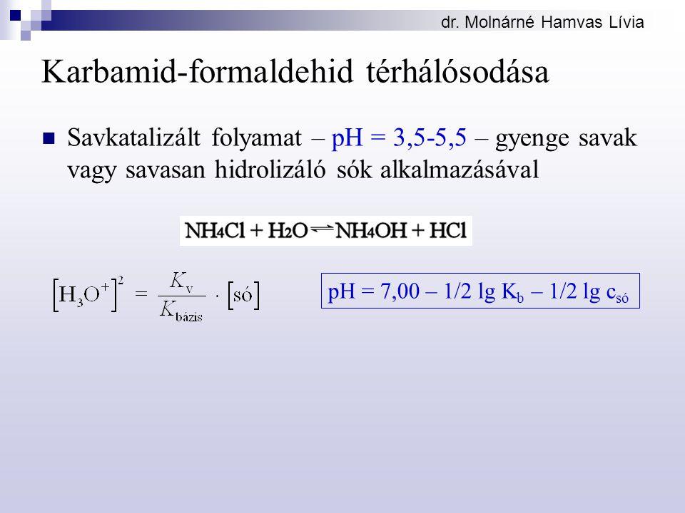 dr. Molnárné Hamvas Lívia Karbamid-formaldehid térhálósodása Savkatalizált folyamat – pH = 3,5-5,5 – gyenge savak vagy savasan hidrolizáló sók alkalma