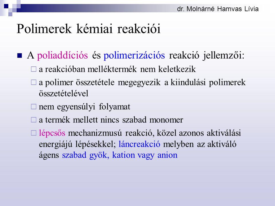 dr. Molnárné Hamvas Lívia Polimerek kémiai reakciói A poliaddíciós és polimerizációs reakció jellemzői:  a reakcióban melléktermék nem keletkezik  a