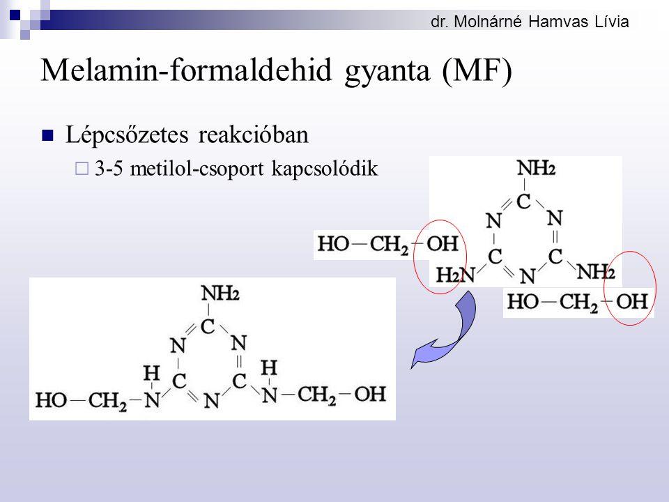 Melamin-formaldehid gyanta (MF) Lépcsőzetes reakcióban  3-5 metilol-csoport kapcsolódik