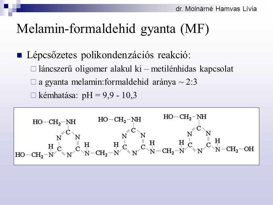 dr. Molnárné Hamvas Lívia Melamin-formaldehid gyanta (MF) Lépcsőzetes polikondenzációs reakció:  láncszerű oligomer alakul ki – metilénhidas kapcsola