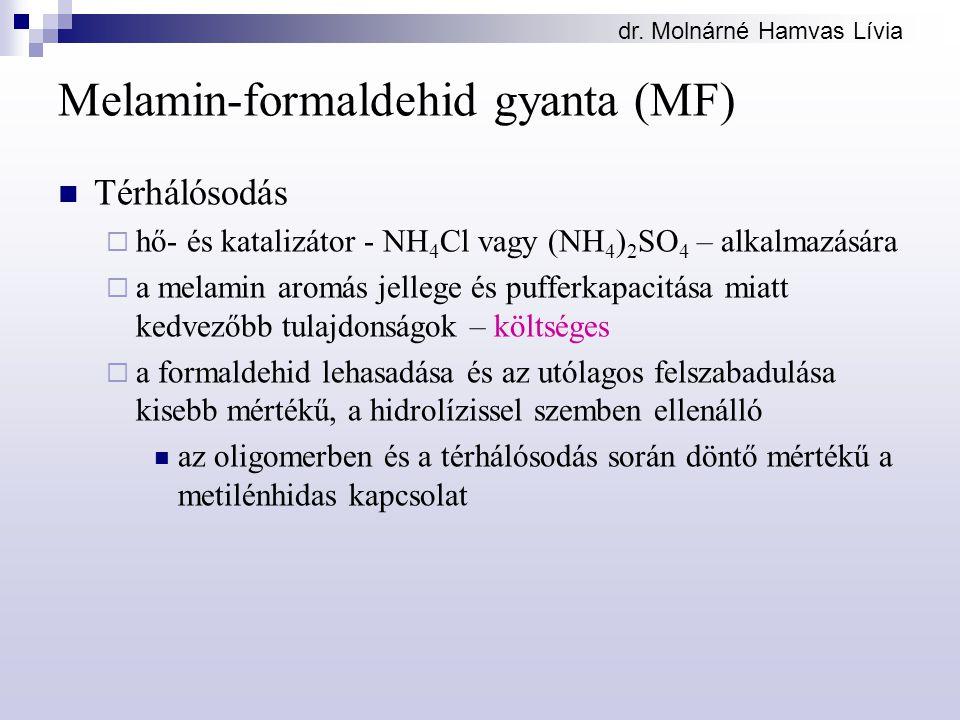dr. Molnárné Hamvas Lívia Melamin-formaldehid gyanta (MF) Térhálósodás  hő- és katalizátor - NH 4 Cl vagy (NH 4 ) 2 SO 4 – alkalmazására  a melamin