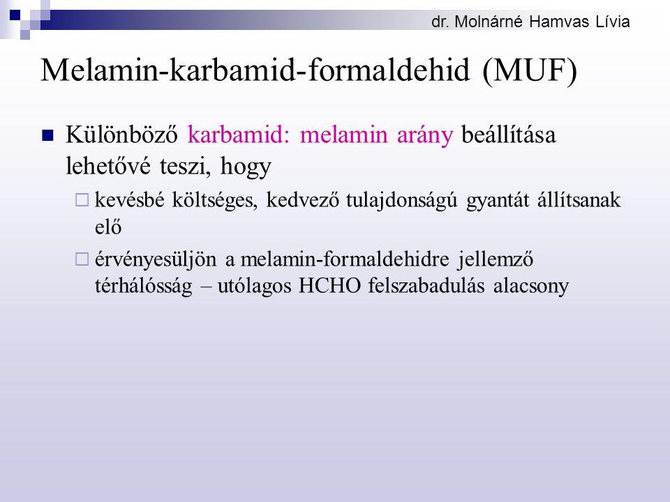 dr. Molnárné Hamvas Lívia Melamin-karbamid-formaldehid (MUF) Különböző karbamid: melamin arány beállítása lehetővé teszi, hogy  kevésbé költséges, ke