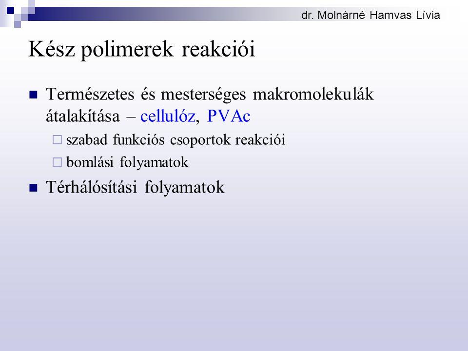 dr. Molnárné Hamvas Lívia Kész polimerek reakciói Természetes és mesterséges makromolekulák átalakítása – cellulóz, PVAc  szabad funkciós csoportok r