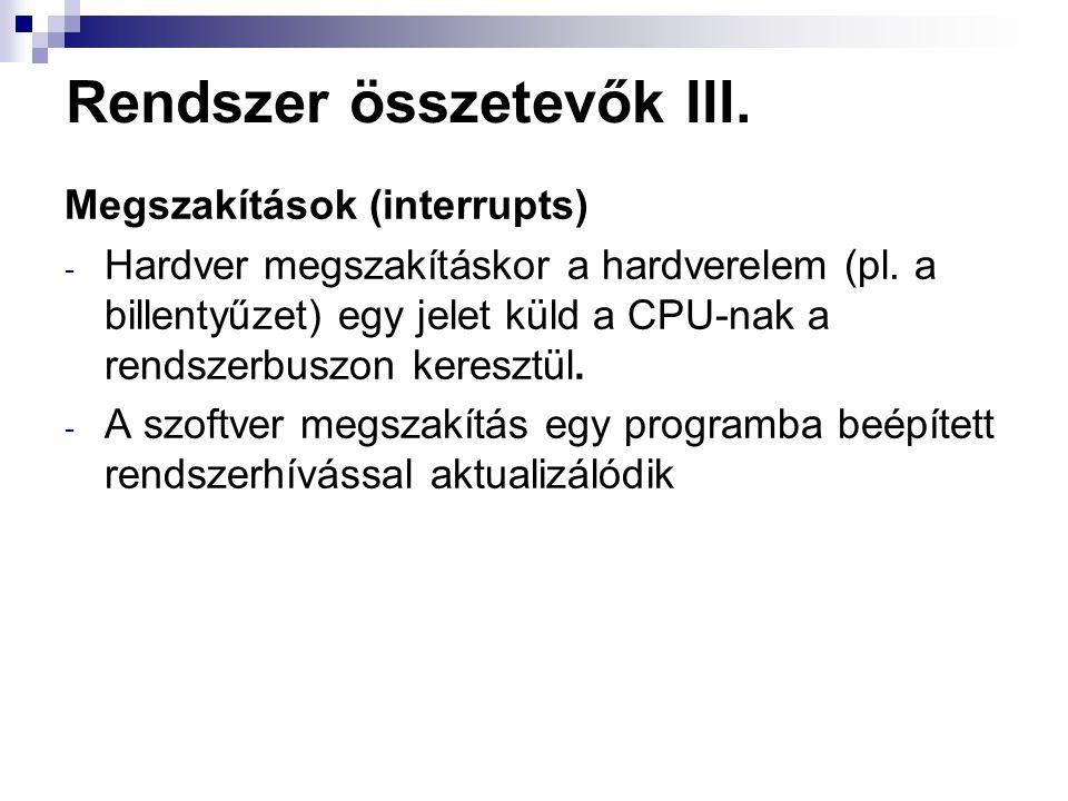 Rendszer összetevők III. Megszakítások (interrupts) - Hardver megszakításkor a hardverelem (pl.