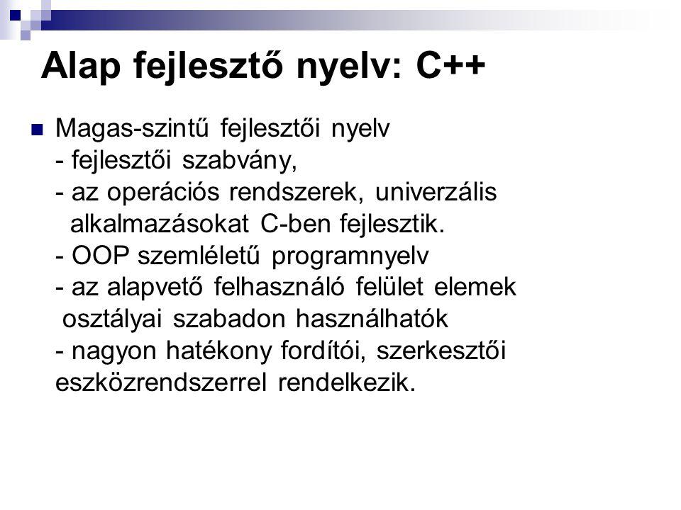 Alap fejlesztő nyelv: C++ Magas-szintű fejlesztői nyelv - fejlesztői szabvány, - az operációs rendszerek, univerzális alkalmazásokat C-ben fejlesztik.