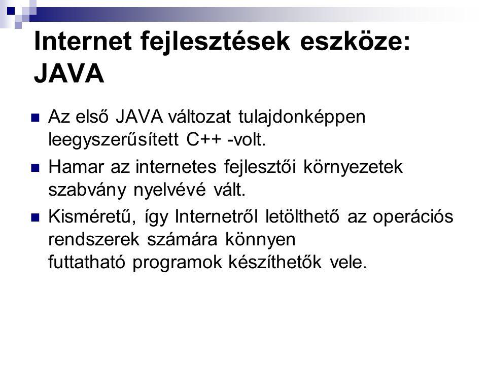 Internet fejlesztések eszköze: JAVA Az első JAVA változat tulajdonképpen leegyszerűsített C++ -volt.