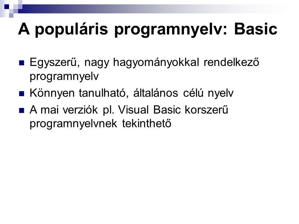 A populáris programnyelv: Basic Egyszerű, nagy hagyományokkal rendelkező programnyelv Könnyen tanulható, általános célú nyelv A mai verziók pl.