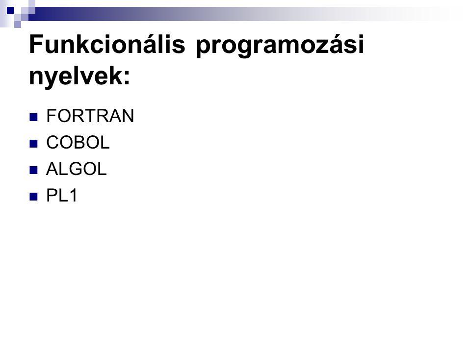 Funkcionális programozási nyelvek: FORTRAN COBOL ALGOL PL1