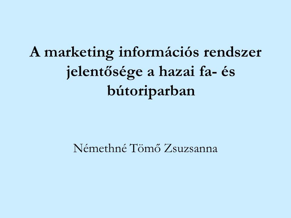 A marketing információs rendszer jelentősége a hazai fa- és bútoriparban Némethné Tömő Zsuzsanna
