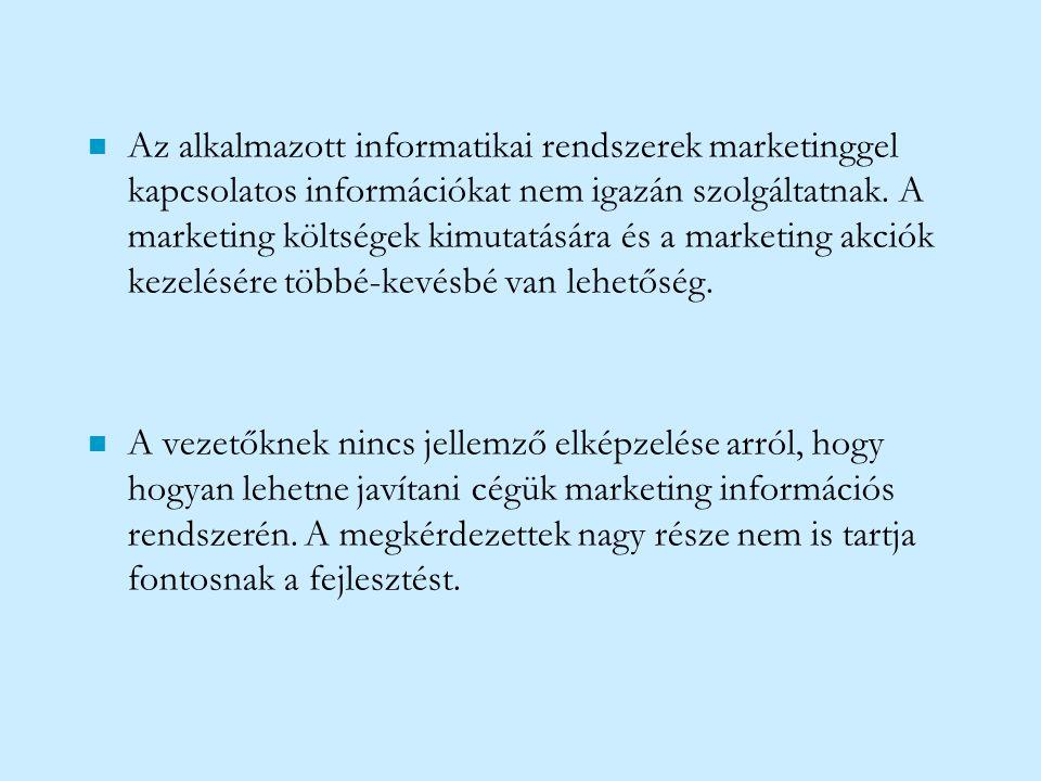 n Az alkalmazott informatikai rendszerek marketinggel kapcsolatos információkat nem igazán szolgáltatnak. A marketing költségek kimutatására és a mark