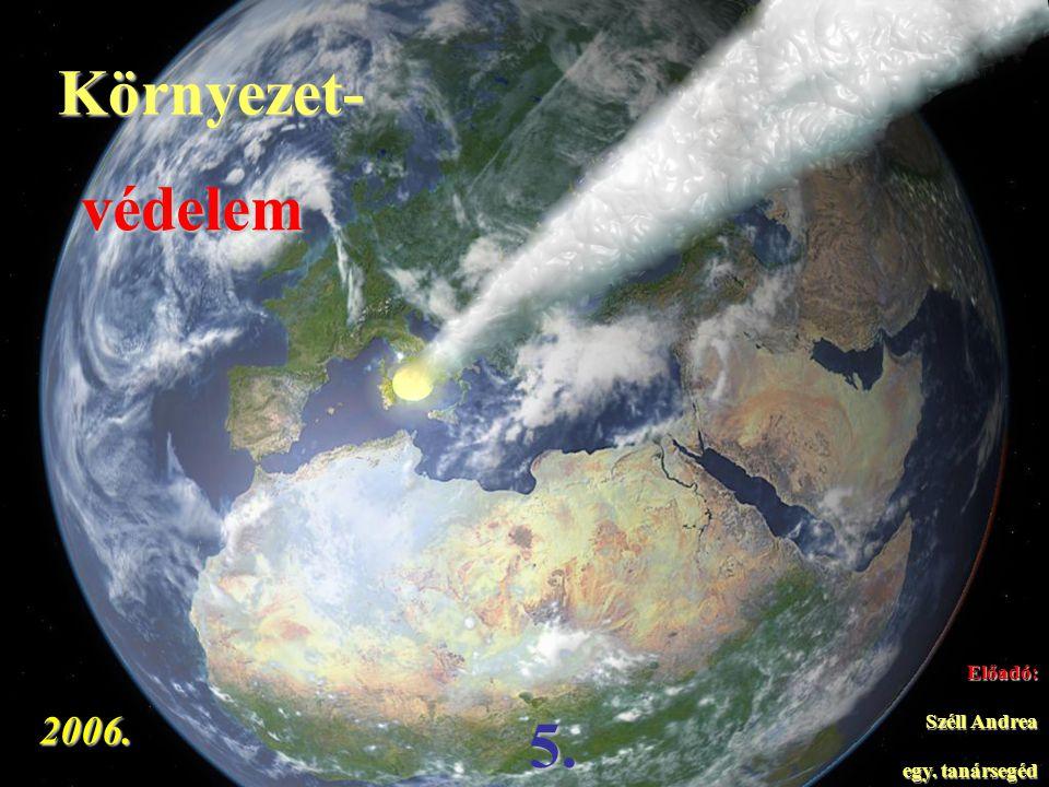 2006. Előadó: Széll Andrea egy. tanársegéd Környezet- 5. védelem