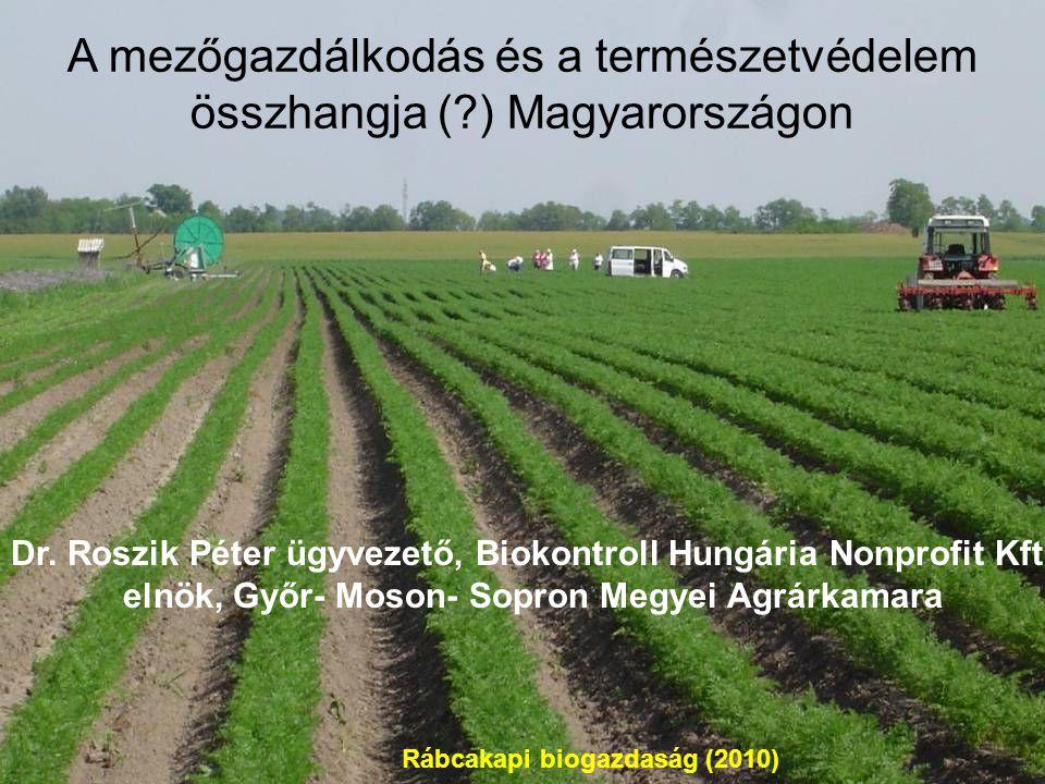 Rábcakapi biogazdaság (2010) A mezőgazdálkodás és a természetvédelem összhangja ( ) Magyarországon Dr.