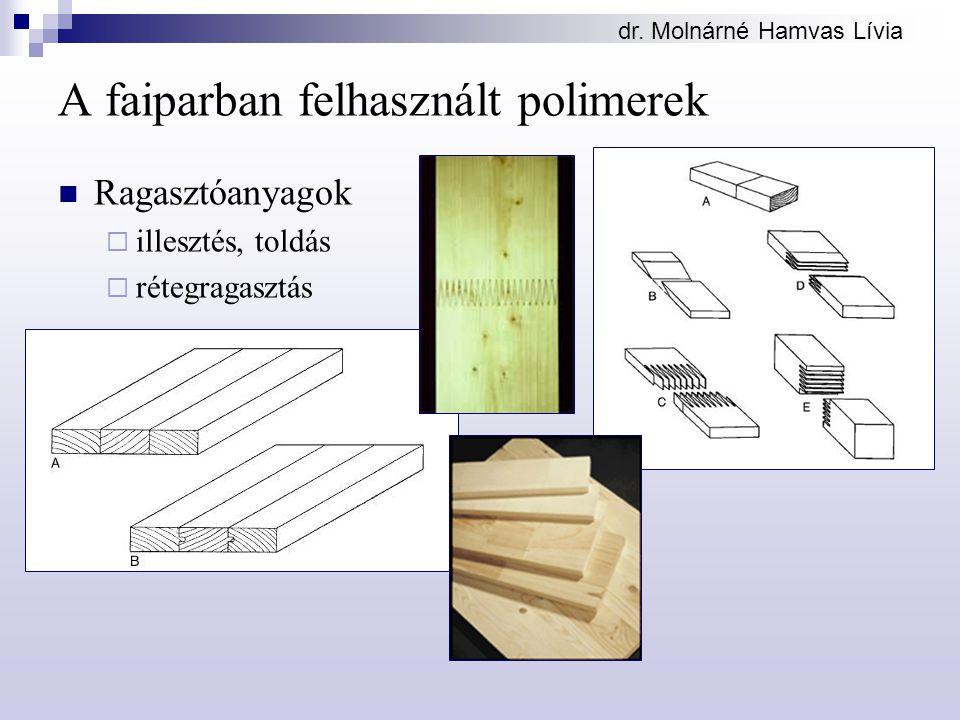 dr. Molnárné Hamvas Lívia A faiparban felhasznált polimerek Ragasztóanyagok  illesztés, toldás  rétegragasztás
