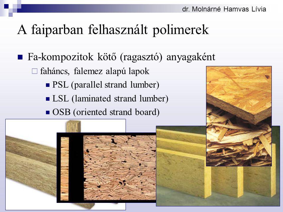 dr. Molnárné Hamvas Lívia A faiparban felhasznált polimerek Fa-kompozitok kötő (ragasztó) anyagaként  faháncs, falemez alapú lapok PSL (parallel stra