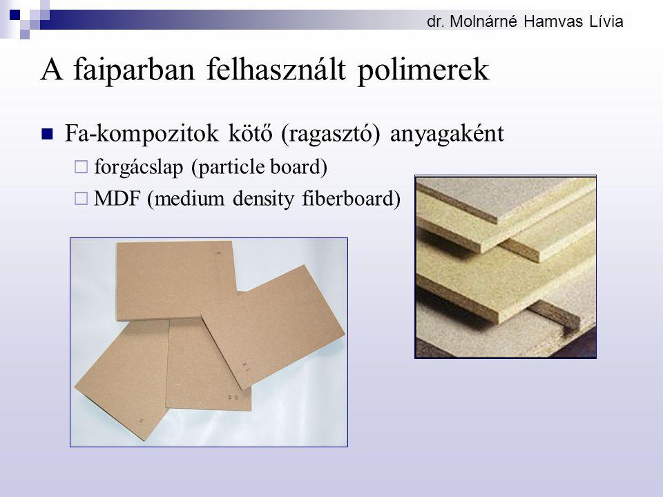 A faiparban felhasznált polimerek Fa-kompozitok kötő (ragasztó) anyagaként  forgácslap (particle board)  MDF (medium density fiberboard)