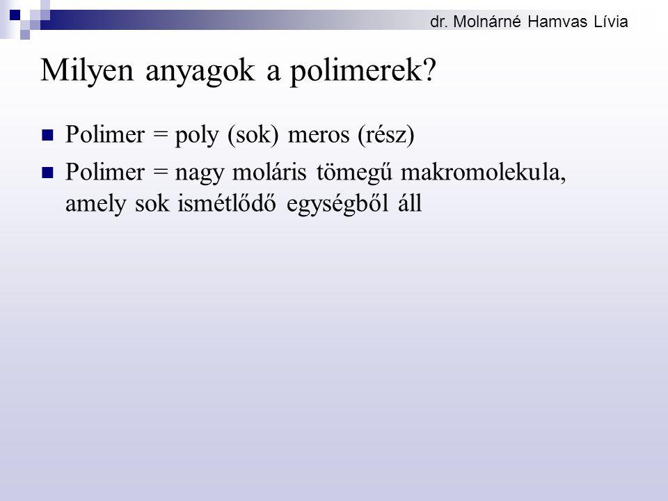 Milyen anyagok a polimerek? Polimer = poly (sok) meros (rész) Polimer = nagy moláris tömegű makromolekula, amely sok ismétlődő egységből áll