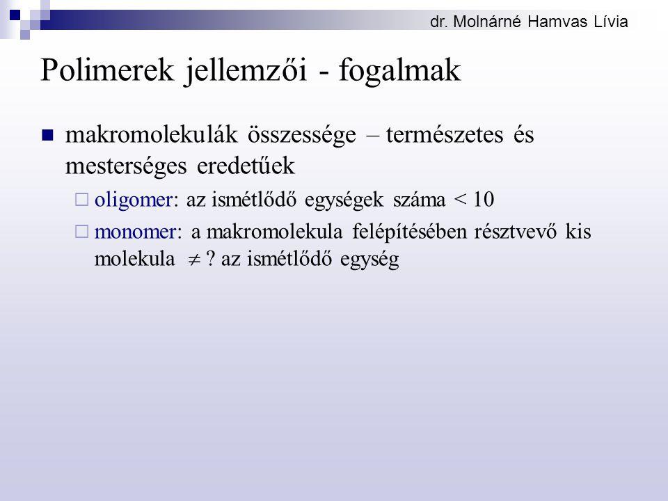 dr. Molnárné Hamvas Lívia Polimerek jellemzői - fogalmak makromolekulák összessége – természetes és mesterséges eredetűek  oligomer: az ismétlődő egy