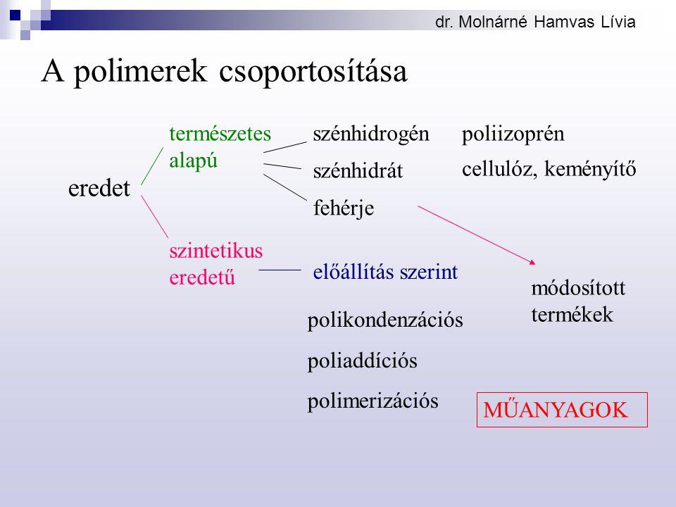 dr. Molnárné Hamvas Lívia A polimerek csoportosítása eredet természetes alapú szintetikus eredetű cellulóz, keményítő fehérje előállítás szerint szénh