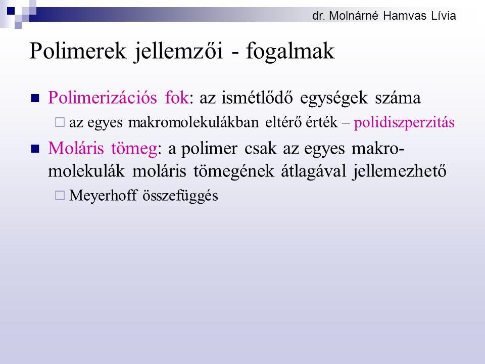 dr. Molnárné Hamvas Lívia Polimerek jellemzői - fogalmak Polimerizációs fok: az ismétlődő egységek száma  az egyes makromolekulákban eltérő érték – p