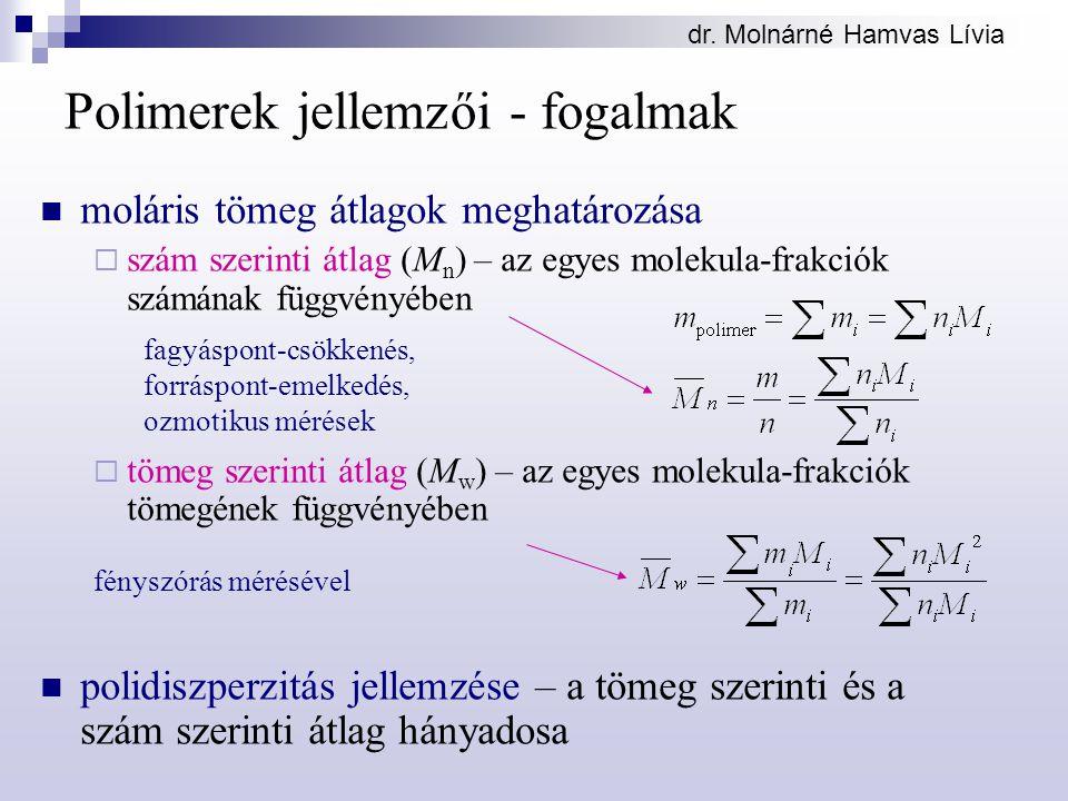 dr. Molnárné Hamvas Lívia Polimerek jellemzői - fogalmak moláris tömeg átlagok meghatározása  szám szerinti átlag (M n ) – az egyes molekula-frakciók