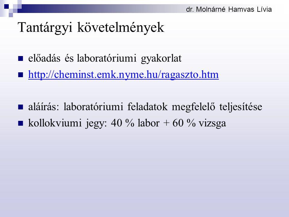 Tantárgyi követelmények előadás és laboratóriumi gyakorlat http://cheminst.emk.nyme.hu/ragaszto.htm aláírás: laboratóriumi feladatok megfelelő teljesí