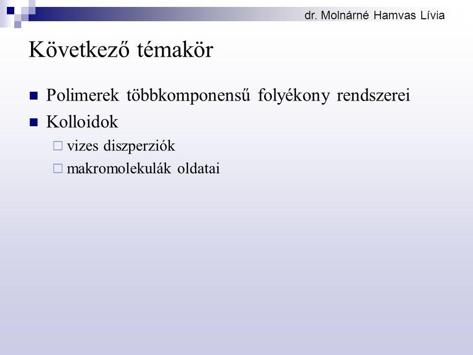 dr. Molnárné Hamvas Lívia Következő témakör Polimerek többkomponensű folyékony rendszerei Kolloidok  vizes diszperziók  makromolekulák oldatai