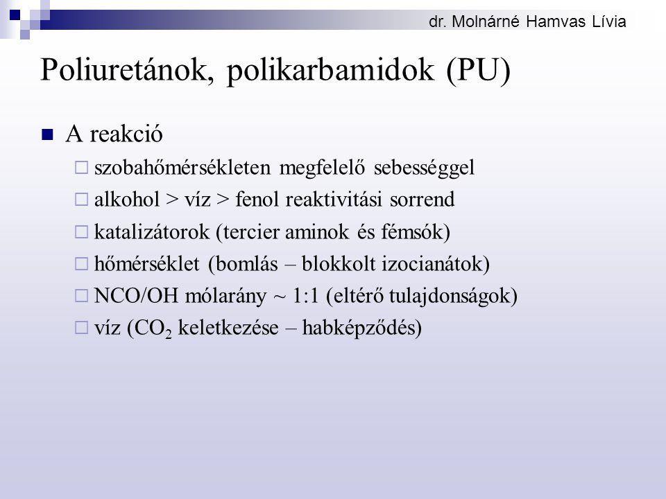 dr. Molnárné Hamvas Lívia Poliuretánok, polikarbamidok (PU) A reakció  szobahőmérsékleten megfelelő sebességgel  alkohol > víz > fenol reaktivitási