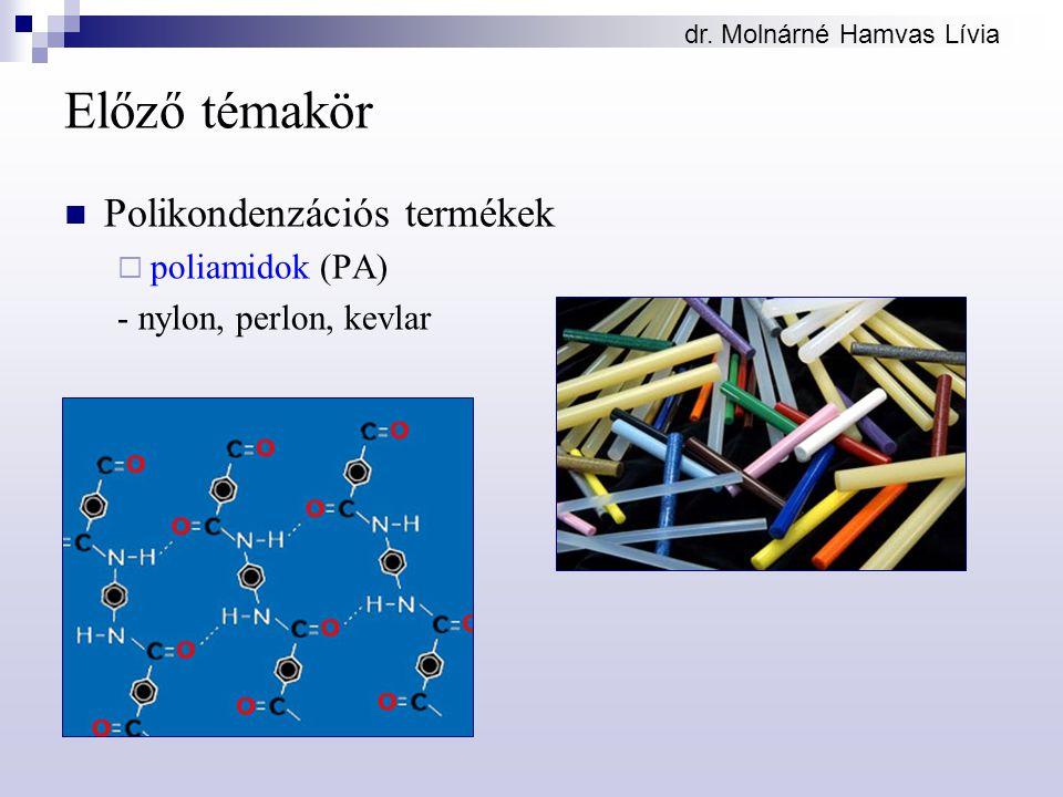 dr. Molnárné Hamvas Lívia Előző témakör Polikondenzációs termékek  poliamidok (PA) - nylon, perlon, kevlar