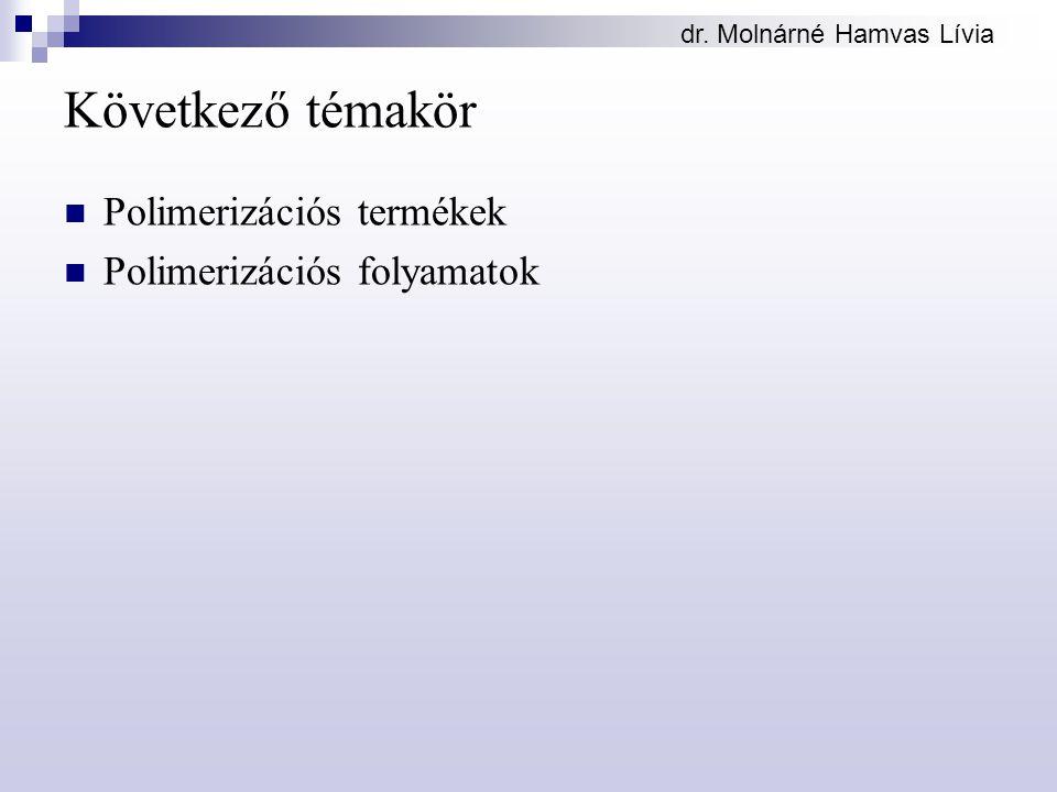 dr. Molnárné Hamvas Lívia Következő témakör Polimerizációs termékek Polimerizációs folyamatok