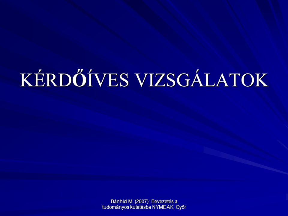 Bánhidi M. (2007): Bevezetés a tudományos kutatásba NYME AK, Győr KÉRDŐÍVES VIZSGÁLATOK