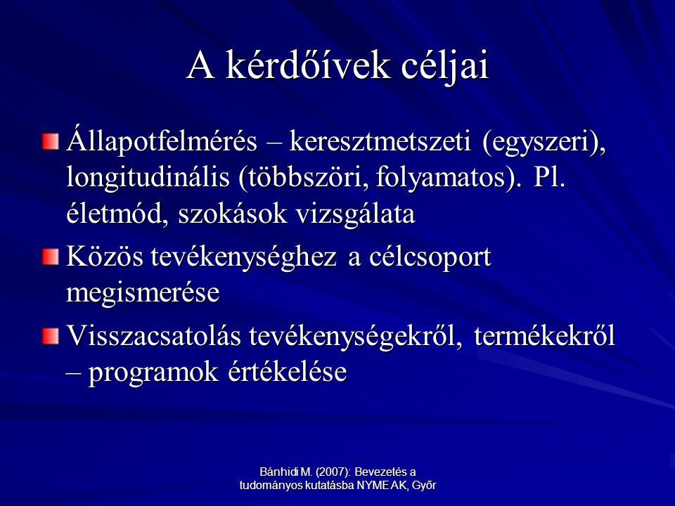 Bánhidi M. (2007): Bevezetés a tudományos kutatásba NYME AK, Győr A kérdőívek céljai Állapotfelmérés – keresztmetszeti (egyszeri), longitudinális (töb