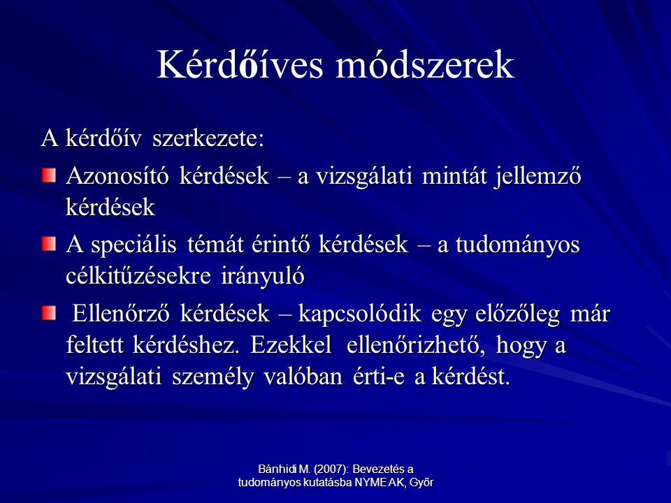 Bánhidi M. (2007): Bevezetés a tudományos kutatásba NYME AK, Győr Kérdőíves módszerek A kérdőív szerkezete: Azonosító kérdések – a vizsgálati mintát j
