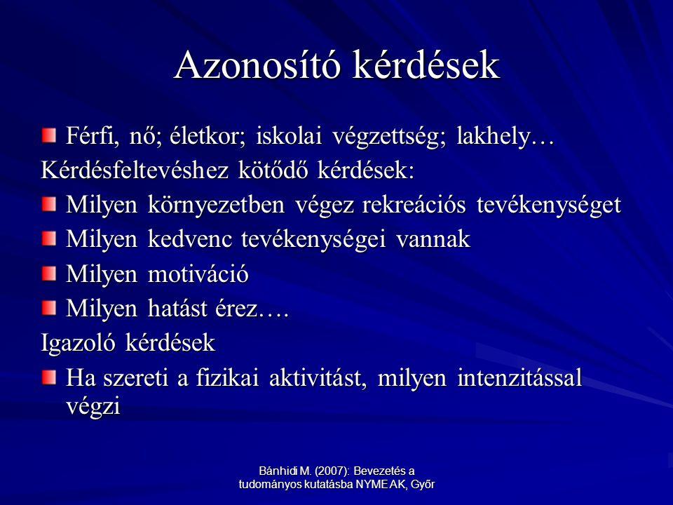 Bánhidi M. (2007): Bevezetés a tudományos kutatásba NYME AK, Győr Azonosító kérdések Férfi, nő; életkor; iskolai végzettség; lakhely… Kérdésfeltevéshe