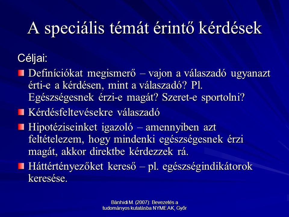 Bánhidi M. (2007): Bevezetés a tudományos kutatásba NYME AK, Győr A speciális témát érintő kérdések Céljai: Definíciókat megismerő – vajon a válaszadó
