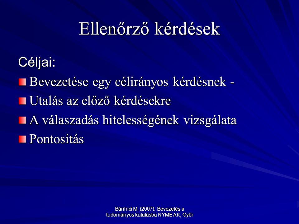 Bánhidi M. (2007): Bevezetés a tudományos kutatásba NYME AK, Győr Ellenőrző kérdések Céljai: Bevezetése egy célirányos kérdésnek - Utalás az előző kér
