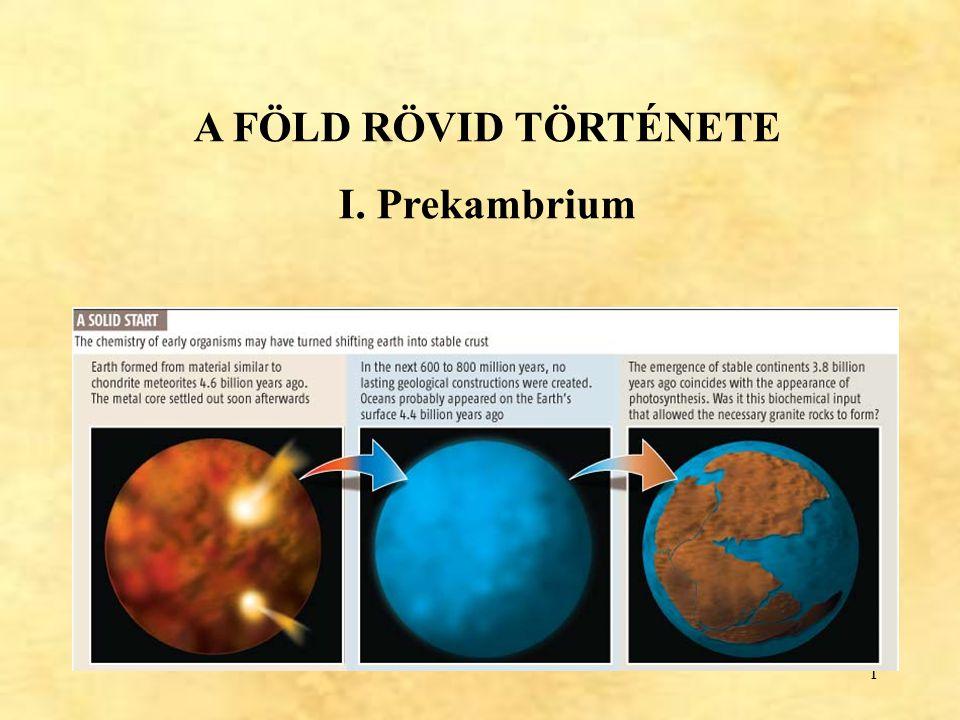 1 A FÖLD RÖVID TÖRTÉNETE I. Prekambrium