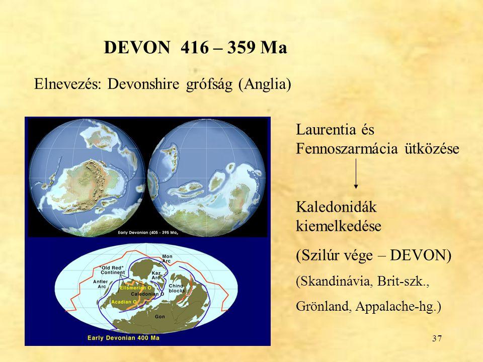 37 DEVON 416 – 359 Ma Laurentia és Fennoszarmácia ütközése Kaledonidák kiemelkedése (Szilúr vége – DEVON) (Skandinávia, Brit-szk., Grönland, Appalache