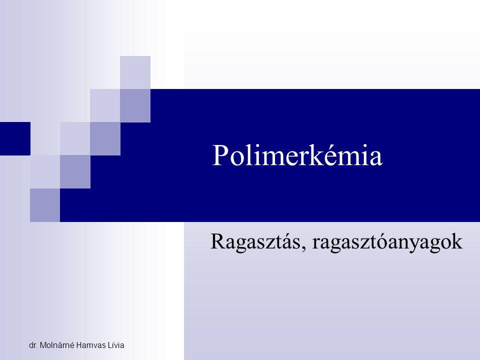dr. Molnárné Hamvas Lívia Polimerkémia Ragasztás, ragasztóanyagok